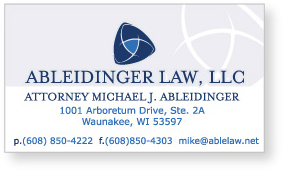 ATTORNEY MICHAEL J. ABLEIDINGER 		1001 Arboretum Drive, Ste. 2A 		Waunakee, WI 53597 		p. (608) 850-4222 		f. (608)850-4303 		mike@ablelaw.net